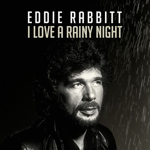 I Love a Rainy Night by Eddie Rabbitt