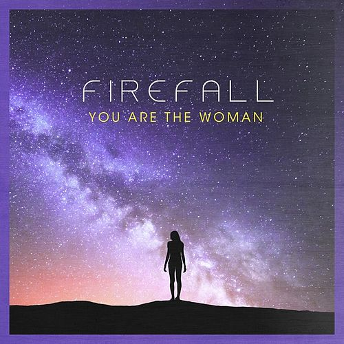 You Are the Woman by Firefall