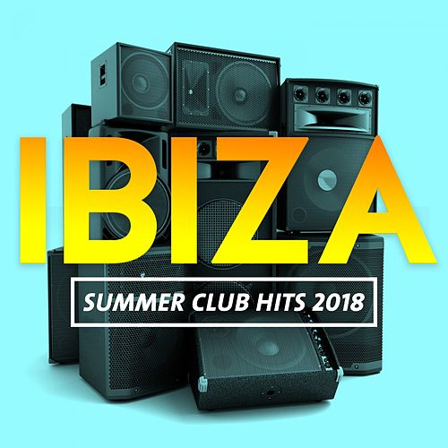Ibiza Summer Club Hits 2018 by Various Artists