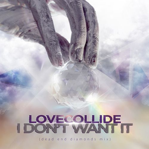 I Don't Want It (Dead End Diamonds Mix) by LoveCollide