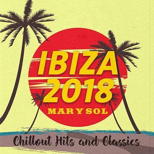 Ibiza 2018 - Mar Y Sol (Chillout Hits and Classics) de Various Artists