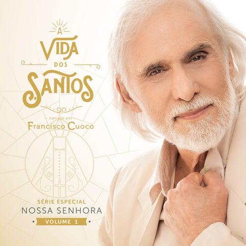 A vida dos Santos - Especial Nossa Senhora, vol 1 by Francisco Cuoco