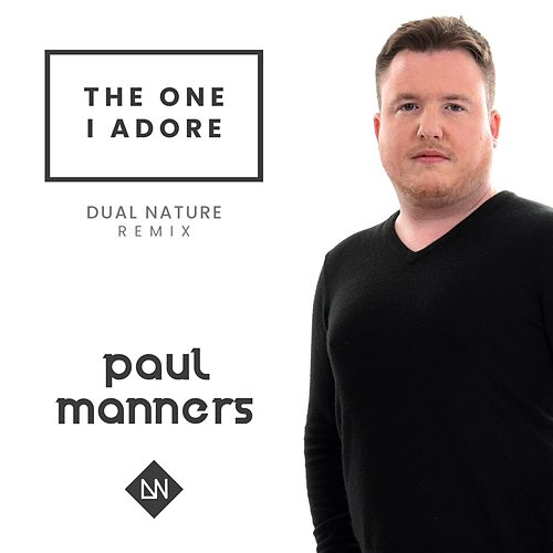 The One I Adore (Dual Nature Remix) by Paul Manners