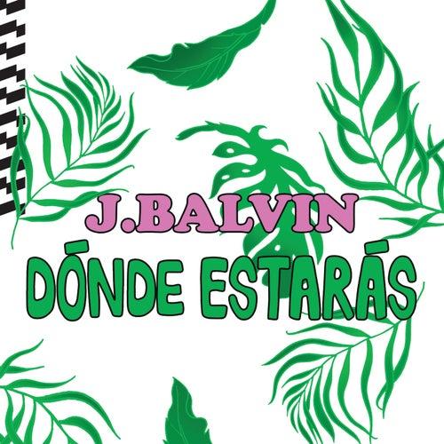 Dónde Estarás by J Balvin