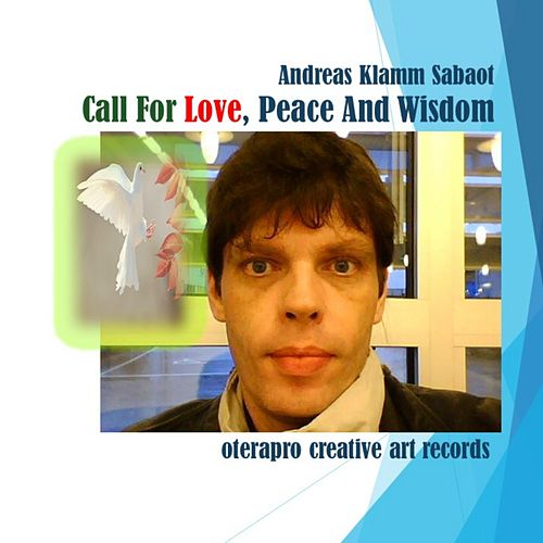 Call for Love, Peace and Wisdom de Andreas Klamm Sabaot