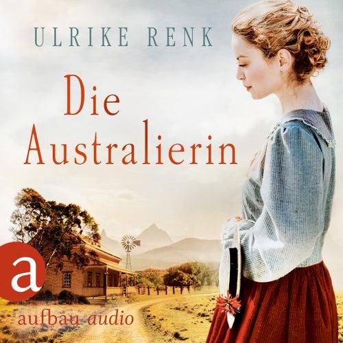 Die Australierin - Von Hamburg nach Sydney (Ungekürzt) von Ulrike Renk