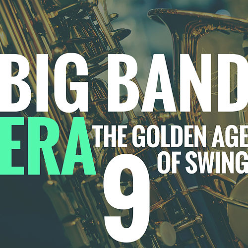 Big Band Era Vol 9 (The Golden Age of Swing) von Various Artists