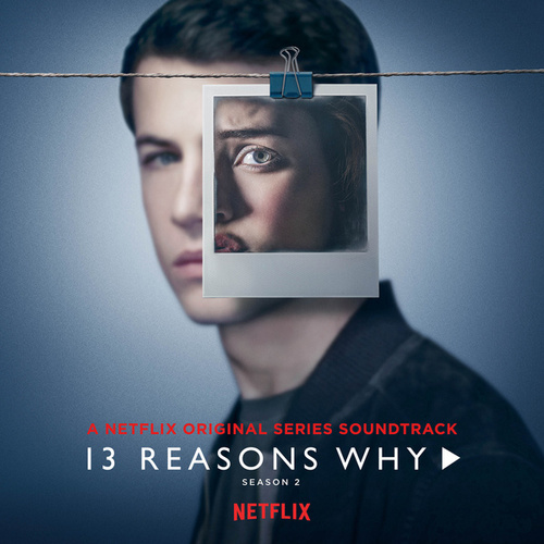 13 Reasons Why (Season 2) by Selena Gomez, OneRepublic, YUNGBLUD