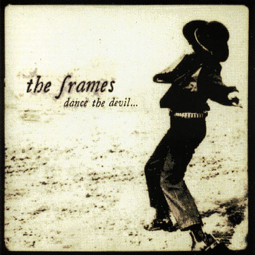 Dance The Devil de The Frames