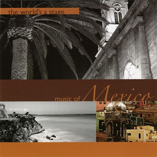 THE WORLD'S A STAGE: MUSIC OF MEXICO(Mass Merchants) by Jose Ortega