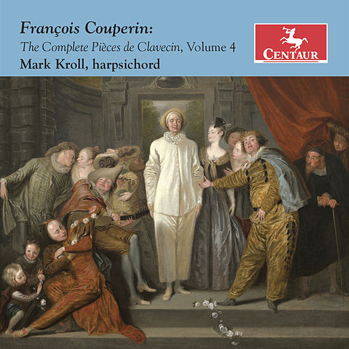 Couperin: The Complete Pièces de clavecin, Vol. 4 de Mark Kroll
