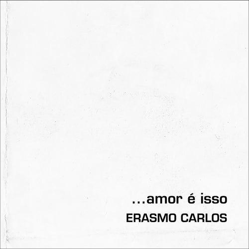 Amor É Isso de Erasmo Carlos