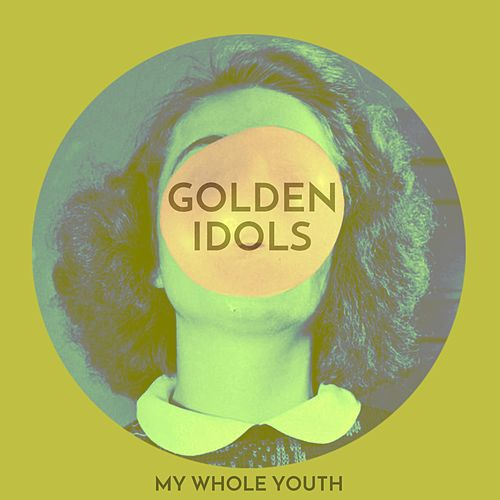 My Whole Youth by Golden Idols