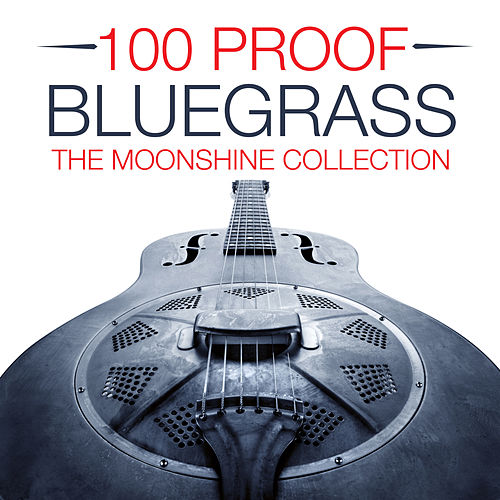 100 Proof Bluegrass - The  Moonshine Collection by Various Artists