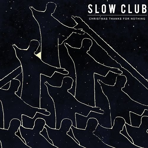 Christmas Thanks For Nothing by Slow Club