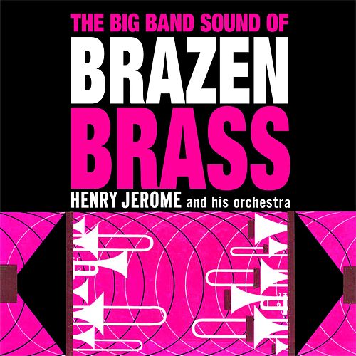 The Big Band Sound Of Brazen Brass von Henry Jerome