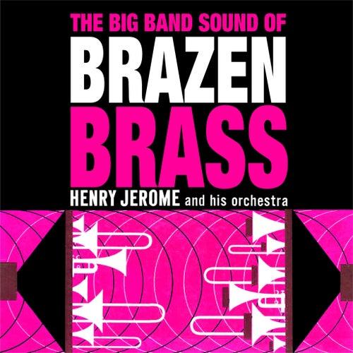 The Big Band Sound Of Brazen Brass by Henry Jerome