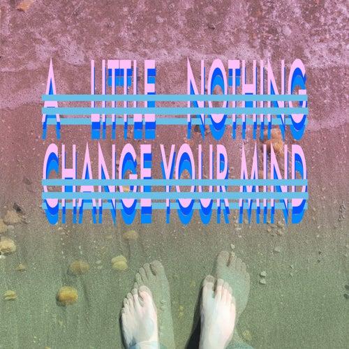 Change Your Mind von A Little Nothing