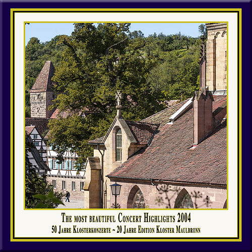 Anniversary Series, Vol. 7: The Most Beautiful Concert Highlights from Maulbronn Monastery, 2004 (Live) by Various Artists