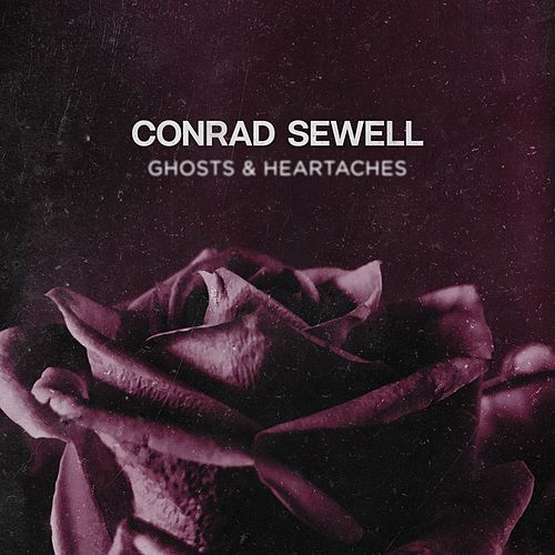 Ghosts & Heartaches de Conrad Sewell