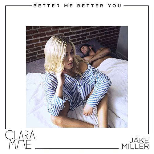 Better Me Better You by Clara Mae & Jake Miller