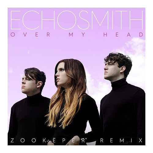 Over My Head (Zookëper Remix) von Echosmith