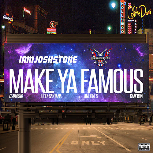 Make Ya Famous (Remix) [feat. Juelz Santana, Jim Jones & Cam'ron] by Josh Stone