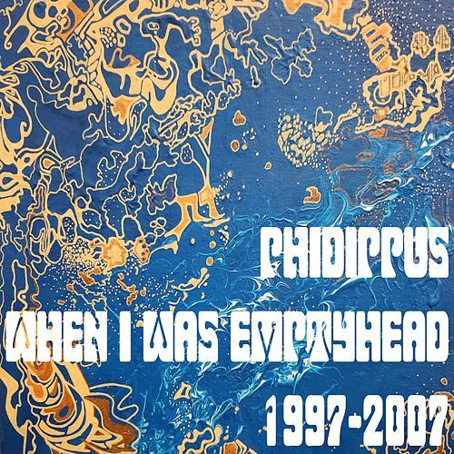 When I Was Emptyhead 1997-2007 by Phidippus