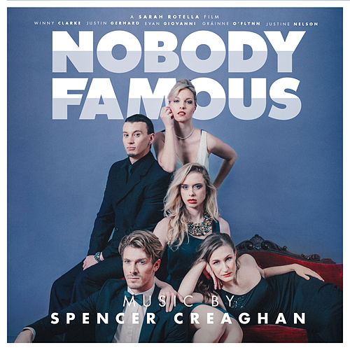 Nobody Famous (Original Soundtrack Album) by Spencer Creaghan