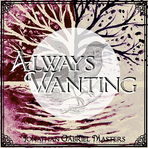 Always Wanting by Jonathan Gabriel Masters