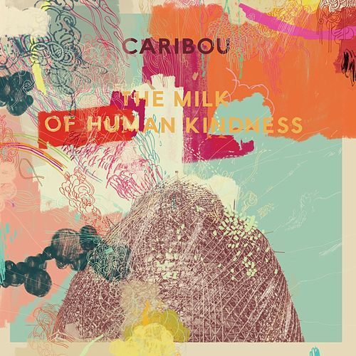 The Milk of Human Kindness von Caribou