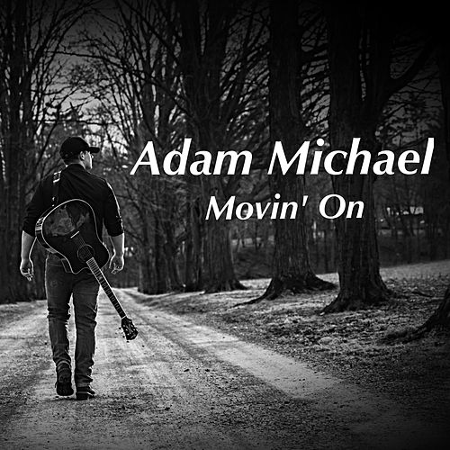 Movin' On by Adam Michael