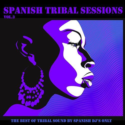 Spanish Tribal Sessions Vol. 3 by Various Artists