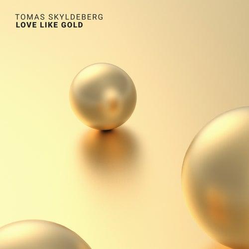 Love Like Gold von Tomas Skyldeberg
