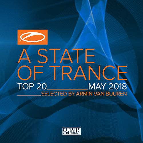 A State Of Trance Top 20 - May 2018 (Selected by Armin van Buuren) von Various Artists