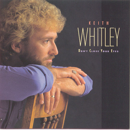 Don't Close Your Eyes by Keith Whitley