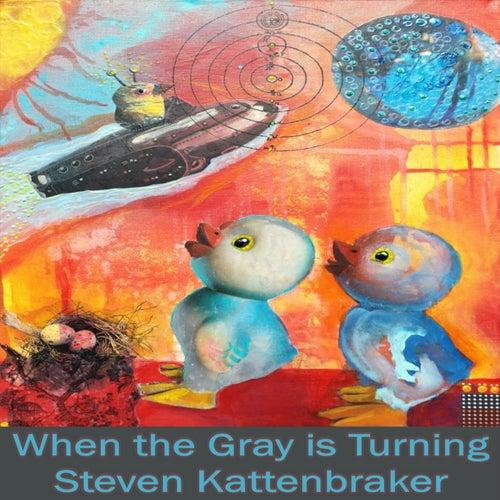 When the Gray Is Turning by Steven Kattenbraker
