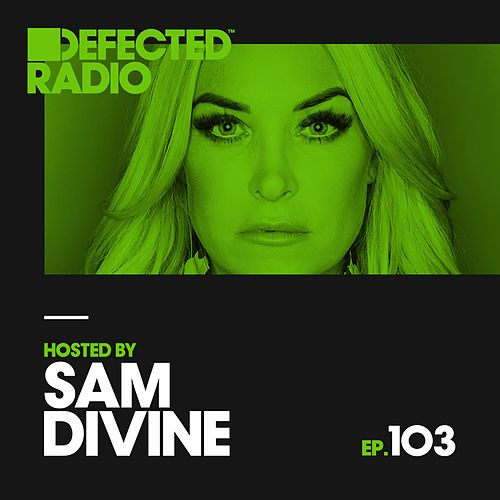 Defected Radio Episode 103 (hosted by Sam Divine) by Various Artists