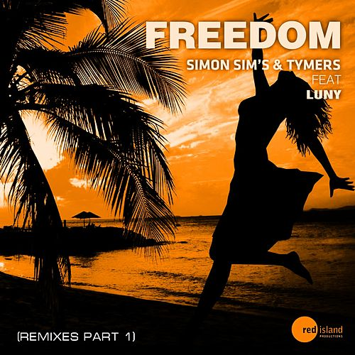 Freedom (Remixes, Pt. 1) de Simon Sim's & Tymers