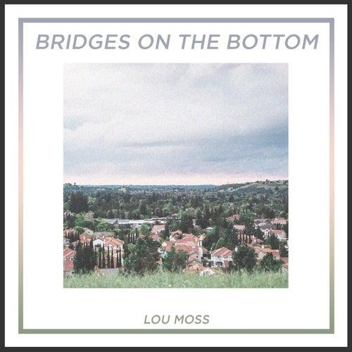 Bridges on the Bottom de Lou Moss