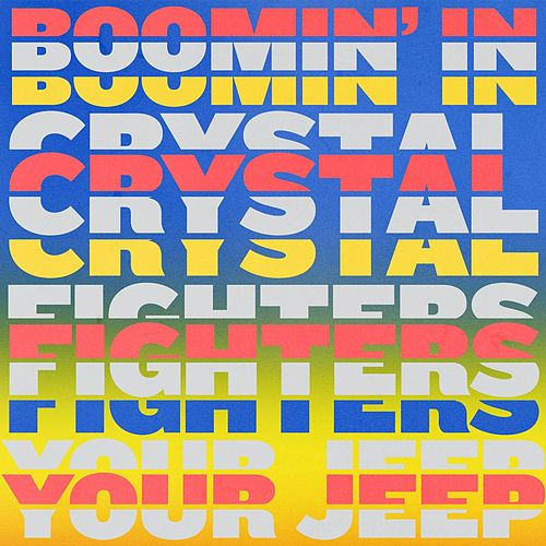 Boomin' In Your Jeep by Crystal Fighters