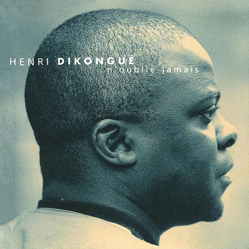 N'oublie jamais de Henri Dikongue
