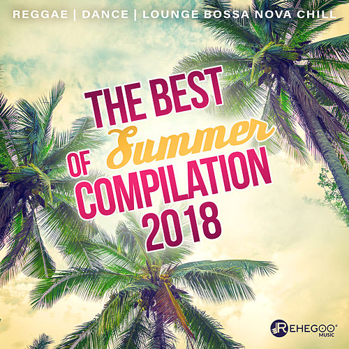 The Best of Summer Compilation 2018 (Reggae, Dance Music, Relax and Lounge Bossa Nova Chill) by Various Artists
