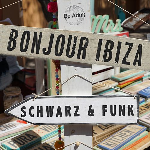 Bonjour ibiza by Schwarz and Funk