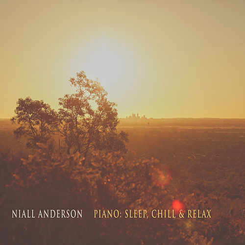 Piano: Sleep, Chill & Relax by Niall Anderson