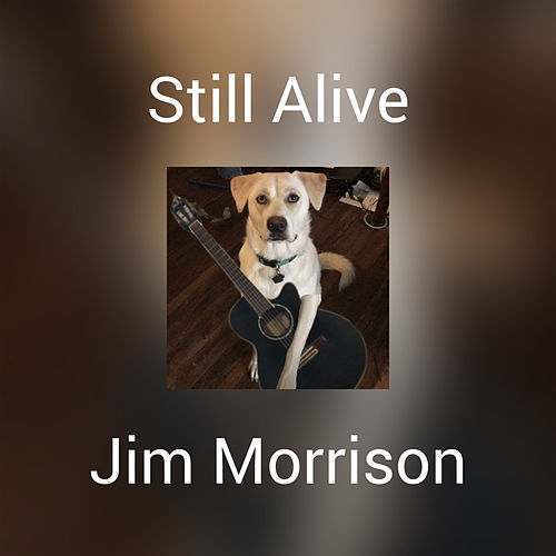 Still Alive by Jim Morrison