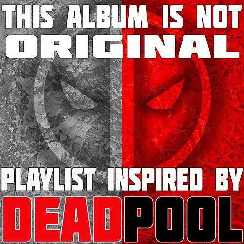 This Album Is Not Original: Playlist Inspired by Deadpool by Various Artists