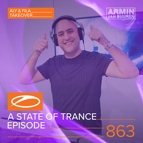A State Of Trance Episode 863 (Aly & Fila Take-Over + XXL Guest Mix) von Various Artists