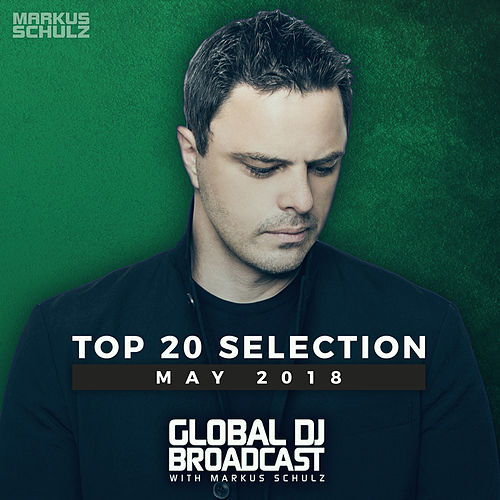 Global DJ Broadcast - Top 20 May 2018 by Various Artists
