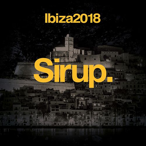 Sirup Music Ibiza 2018 by Various Artists